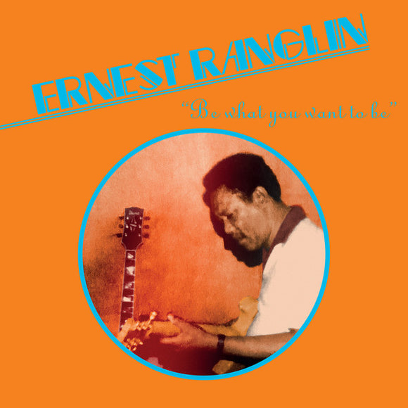 ERNEST RANGLIN - BE WHAT YOU WANT TO BE LP (EMOTIONAL RESCUE)