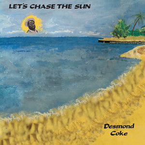 DESMOND COKE - LET'S CHASE THE SUN LP (EMOTIONAL RESCUE)