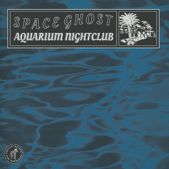 SPACE GHOST - AQUARIAN NIGHTCLUB LP (TARTELET)