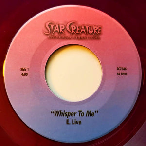"E. LIVE - WHISPER TO ME 7"" (STAR CREATURE)"