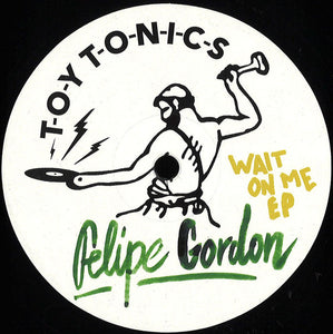 "FELIPE GORDON - WAIT ON ME EP 12"" (TOYTONICS)"