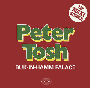 "PETER TOSH - BUK-IN-HAMM PALACE 12"" (SPEZIALE)"