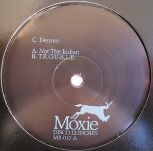 "C DENNER - NOT THE INDIAN 12"" (MOXIE)"