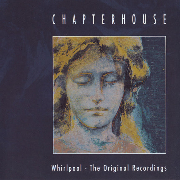 CHAPTERHOUSE - WHIRLPOOL: THE ORIGINAL RECORDINGS LP (SPACE AGE)