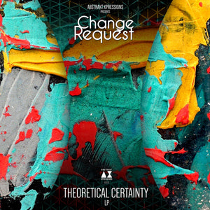 CHANGE REQUEST - THEORETICAL CERTAINTY 2LP (ABSTRAKT XPRESSIONS)