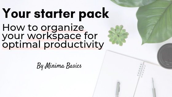 Your starter pack on how to organize your workspace for optimal productivity
