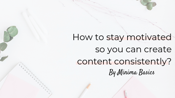 How to stay motivated so you can create content consistently?