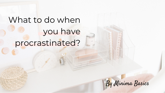 What to do when you have procrastinated?