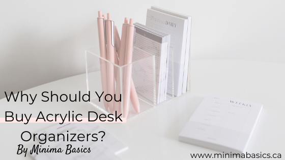 Why Should You Buy Acrylic Desk Organizers?