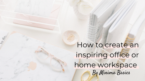 Minima Basics new blog post banner on how to create an inspiring office or home workspace