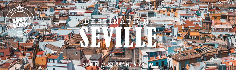 Destination: Seville | Roo's Beach Travel Guide