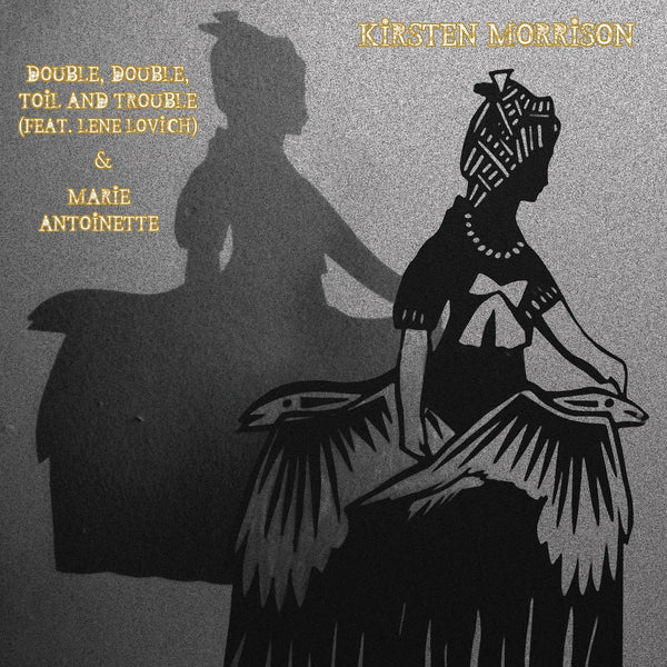 Kirsten Morrison ''Double, Double, Toil And Trouble' (Feat. Lene Lovich) B/W  'Marie Antoinette'' - Cargo Records UK