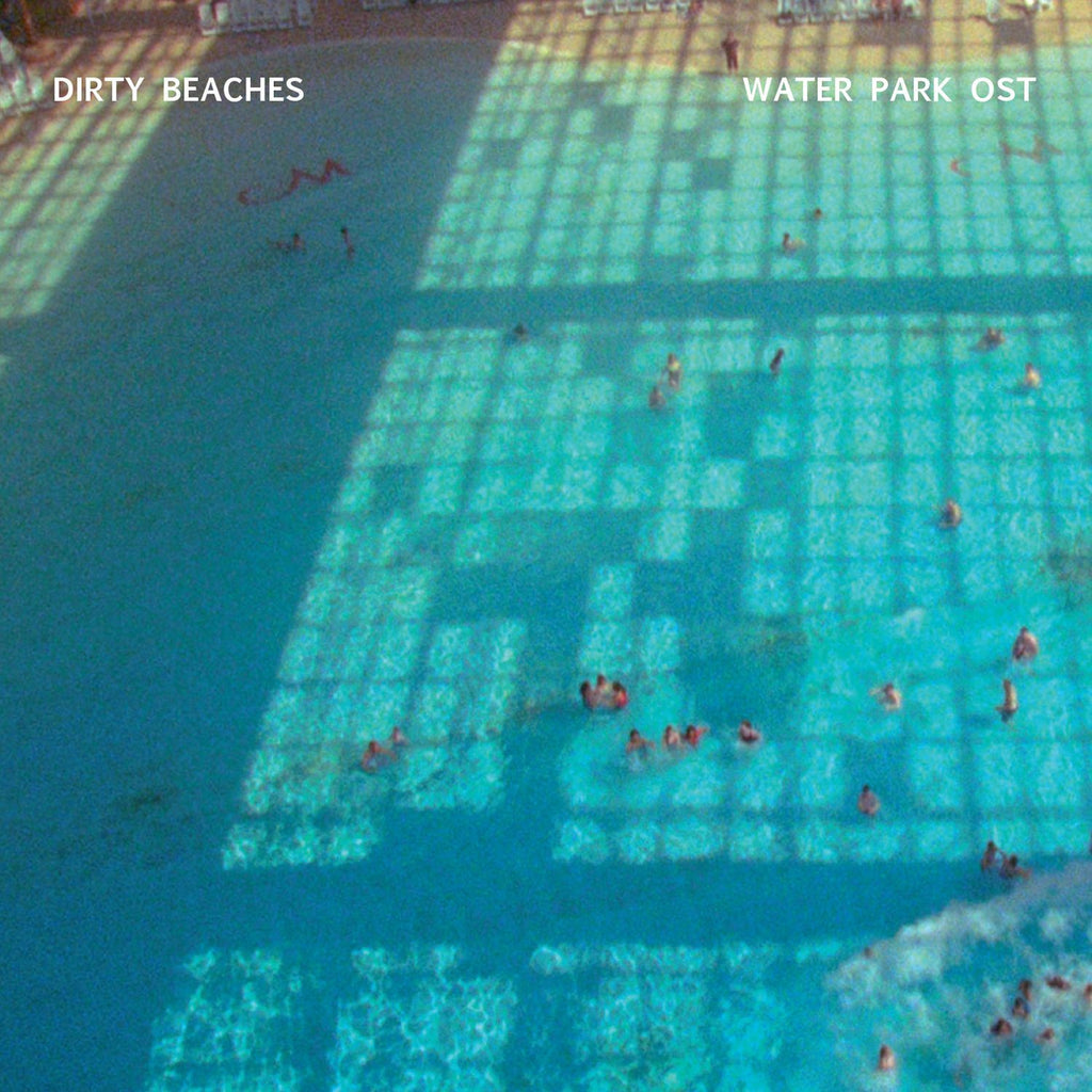 Dirty Beaches 'Water Park OST' - Cargo Records UK