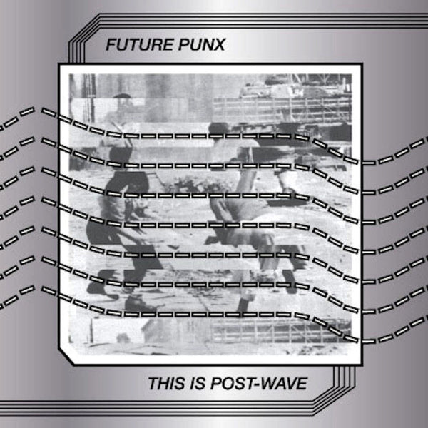Future Punx 'This Is Post Wave' - Cargo Records UK