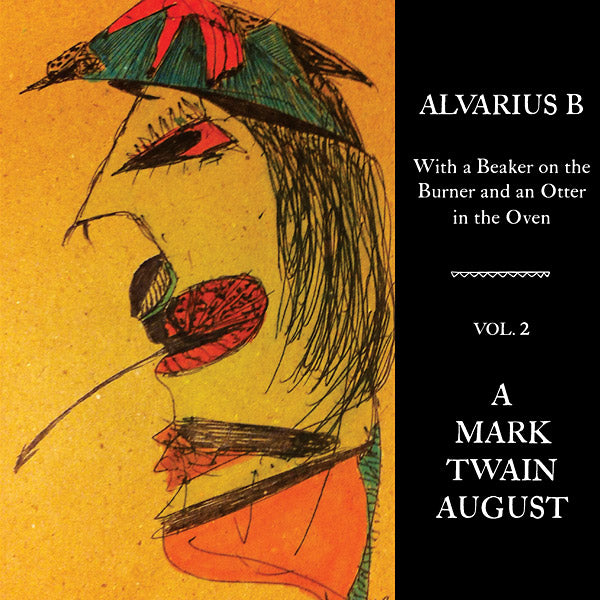 Alvarius B 'With a Beaker on the Burner and an Otter in the Oven - Vol. 2 A Mark Twain August'