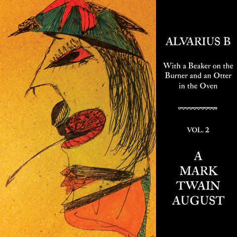 Alvarius B 'With a Beaker on the Burner and an Otter in the Oven - Vol. 2 A Mark Twain August' - Cargo Records UK