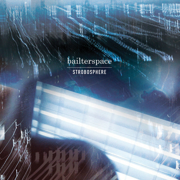 Bailterspace 'Strobosphere' - Cargo Records UK