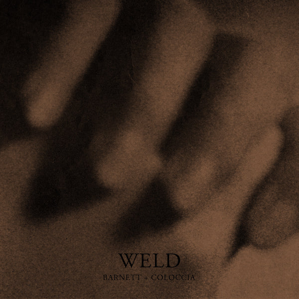 Barnett + Coloccia 'Weld' - Cargo Records UK
