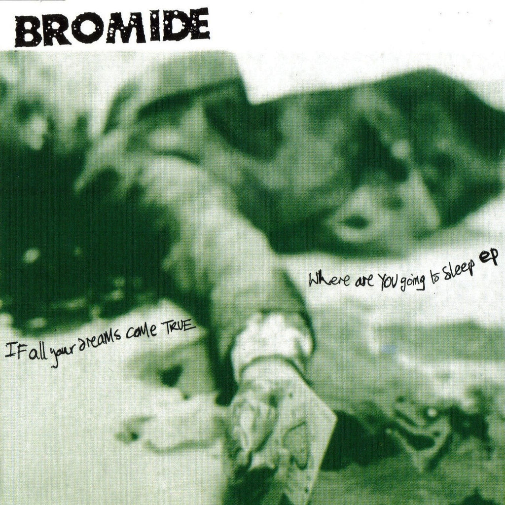 Bromide 'If All Your Dreams Come True Where Are You Going To Sleep' - Cargo Records UK