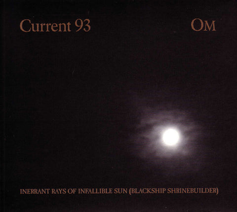 Current 93 / OM 'Inerrant Rays Of Infallible Sun (Blackship Shrinebuilder)' - Cargo Records UK