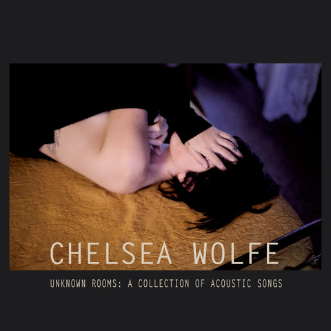 Chelsea Wolfe 'Unknow Rooms - A Collection Of Acoustic Songs' - Cargo Records UK