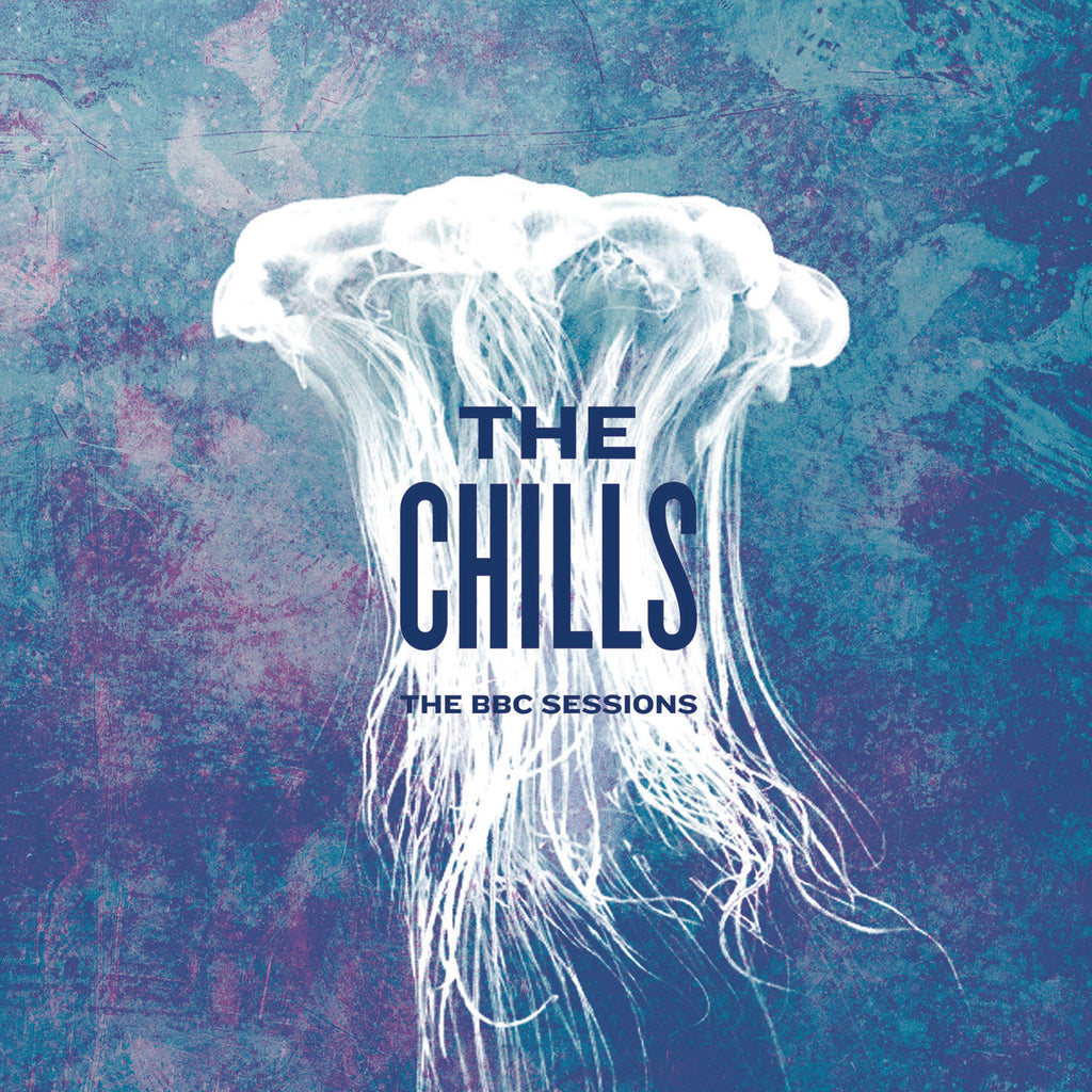 The Chills 'The BBC Sessions' - Cargo Records UK