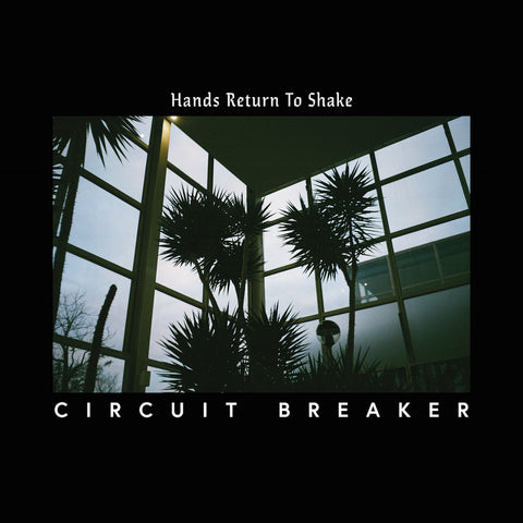 Circuit Breaker 'Hands Return To Shake' - Cargo Records UK