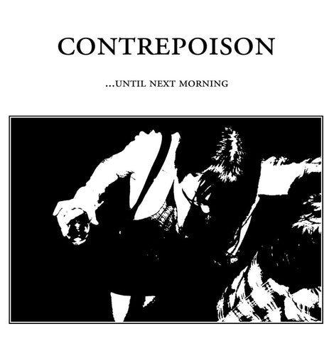 CONTREPOISON 'Until Next Morning'