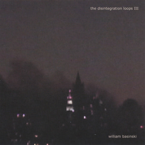 William Basinski 'The Disintegration Loops III' - Cargo Records UK