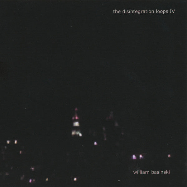 William Basinski 'The Disintegration Loops IV' - Cargo Records UK