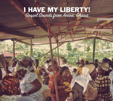 Various Artists 'I Have My Liberty! Gospel Sounds From Accra, Ghana' - Cargo Records UK