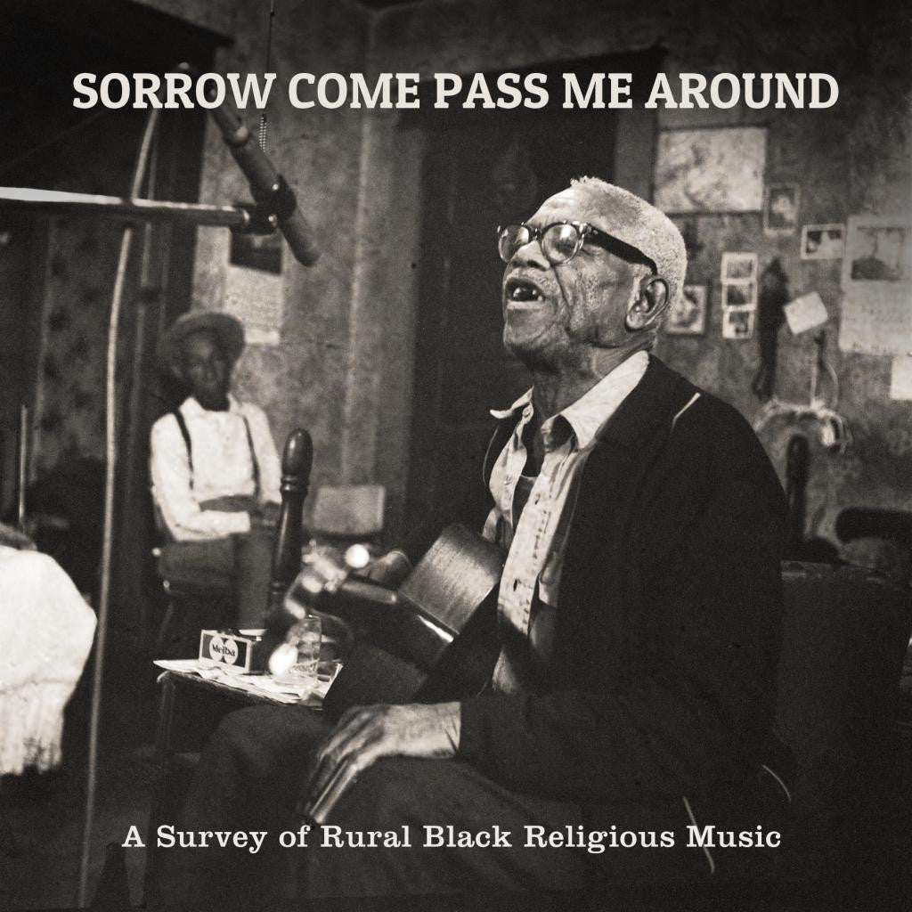 Various Artists 'Sorrow Come Pass Me Around: A Survey Of Rural Religious Black Music' - Cargo Records UK