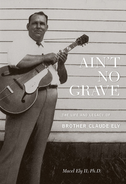 Brother Claude Ely 'Ain't No Grave: The Life and Legacy of Brother Claude Ely' - Cargo Records UK