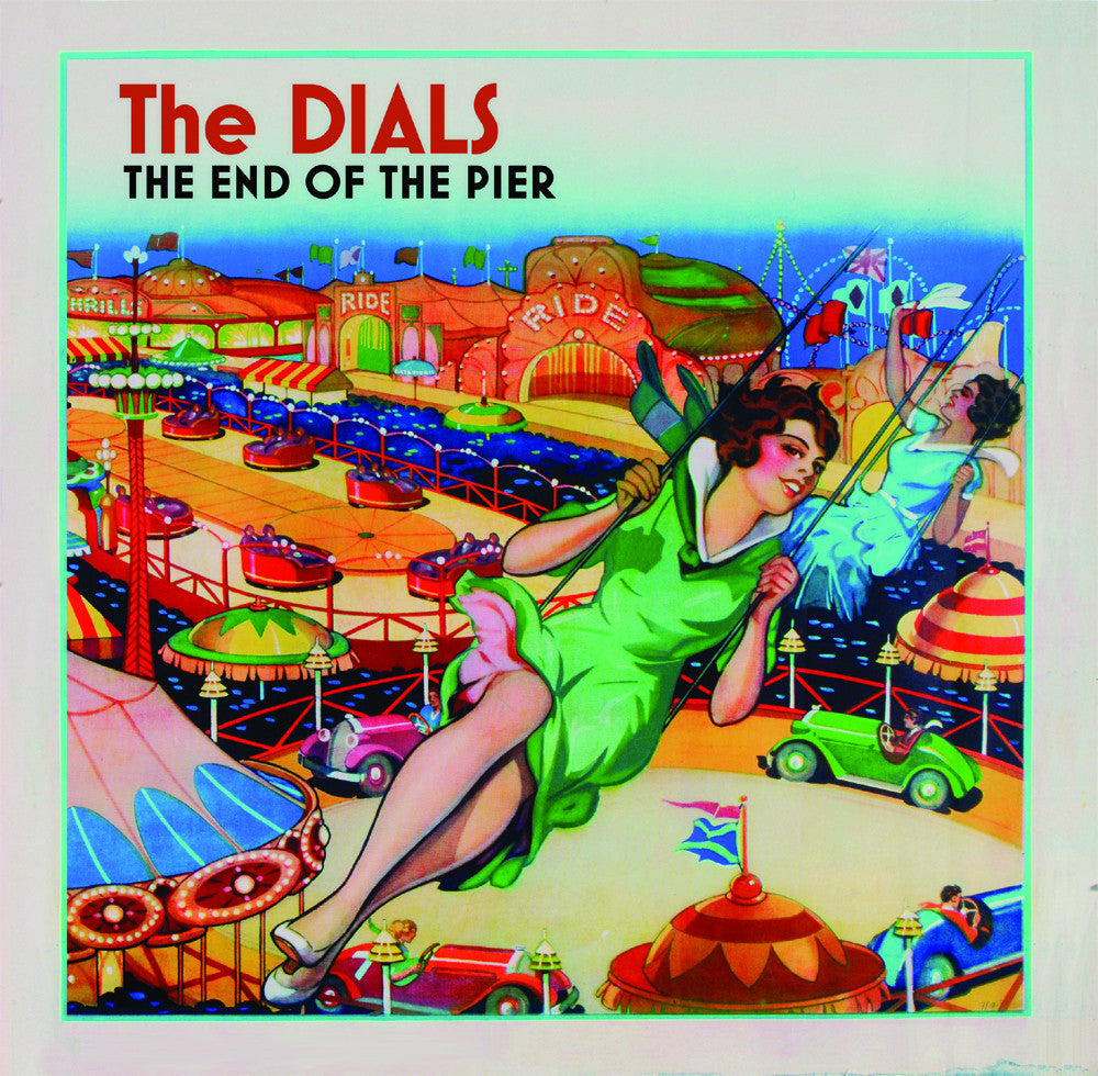 The Dials 'The End Of The Pier' - Cargo Records UK