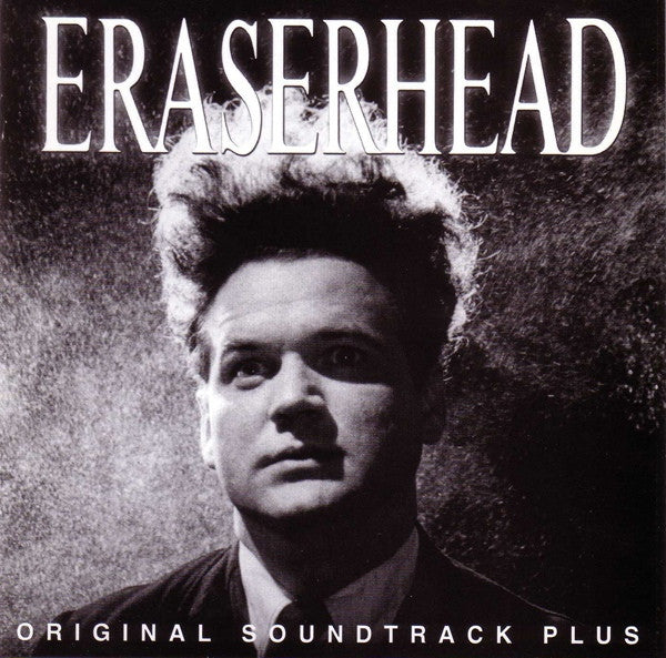 David Lynch & Alan R. Splet ‎'Eraserhead (Original Soundtrack Plus)' - Cargo Records UK