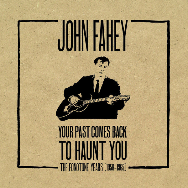 John Fahey 'Your Past Comes Back To Haunt You (The Fonotone Years 1958-1965)' - Cargo Records UK