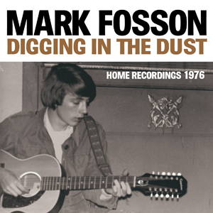 Mark Fosson 'Digging In The Dust : Home Recordings 1976' - Cargo Records UK