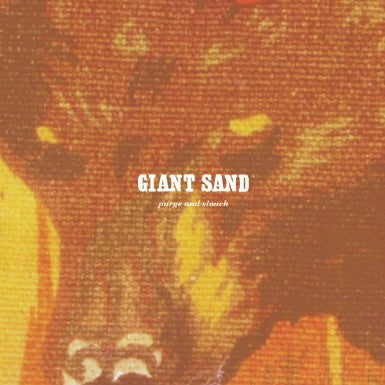 Giant Sand 'Purge and Slouch (25th Anniversary Edition)' - Cargo Records UK