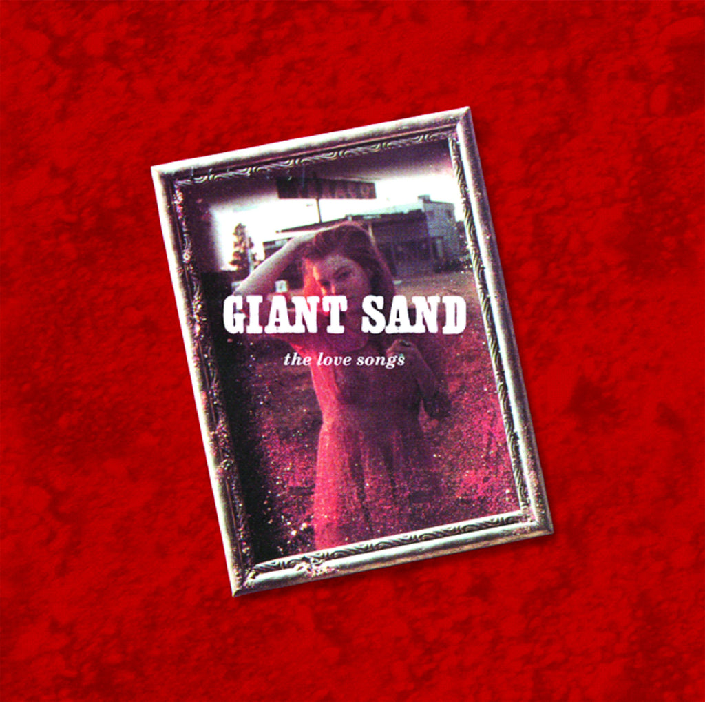 Giant Sand 'Love Songs (25th Anniversary Edition)' - Cargo Records UK