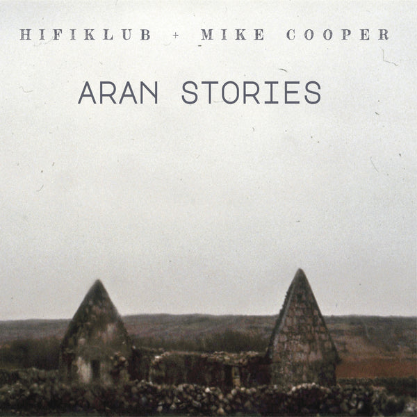 HIFIKLUB & Mike Cooper 'Aran Stories'