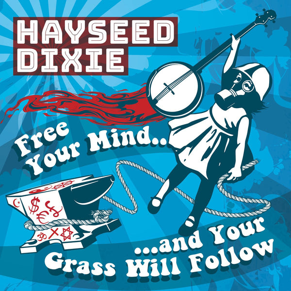 Hayseed Dixie 'Free Your Mind And Your Grass Will Follow' - Cargo Records UK