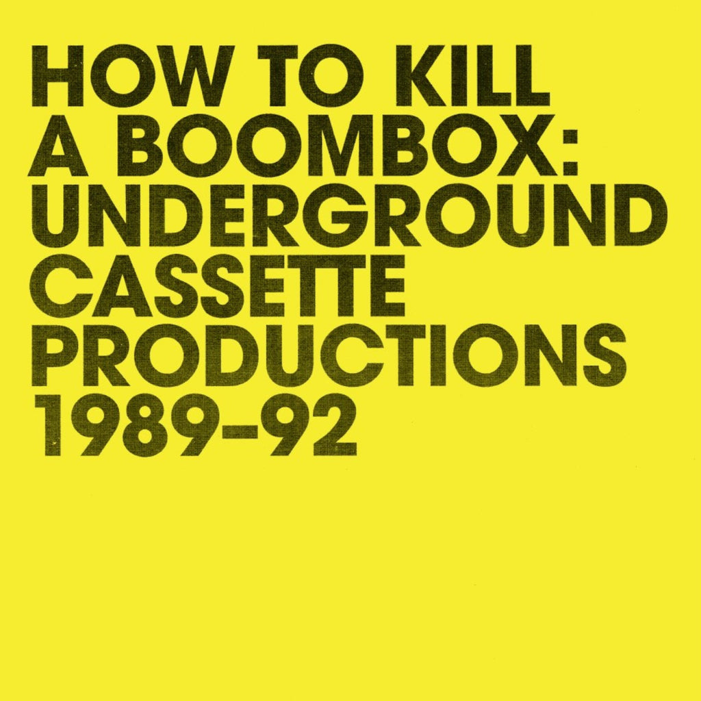 Various Artists 'How To Kill A Boombox (Underground Cassette Productions 1989-92)' - Cargo Records UK