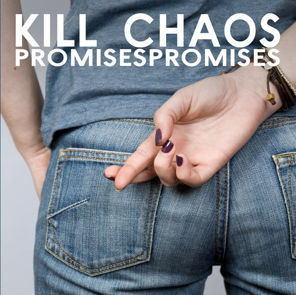 Kill Chaos 'Promises Promises' - Cargo Records UK