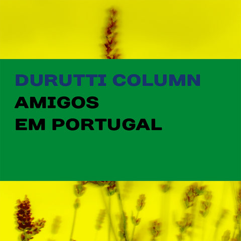 The Durutti Column 'Amigos Em Portugal' - Cargo Records UK
