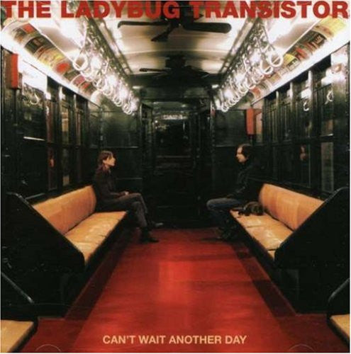 The Ladybug Transistor 'Cant Wait Another Day' - Cargo Records UK