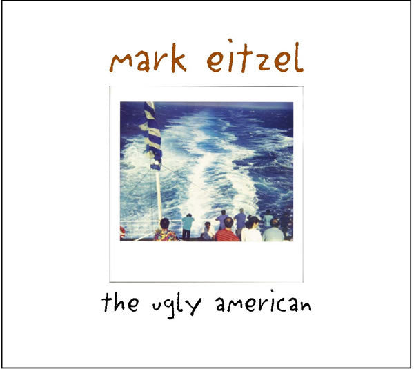 Mark Eitzel 'The Ugly American' - Cargo Records UK