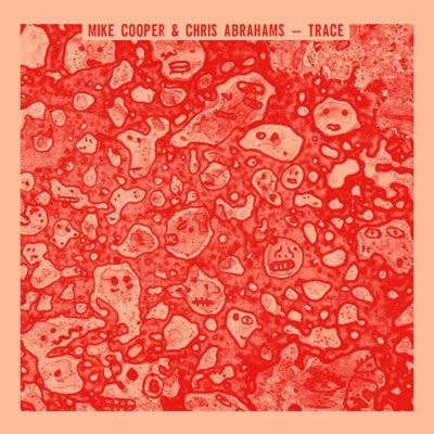 Mike Cooper & Chris Abrahams 'Trace' - Cargo Records UK