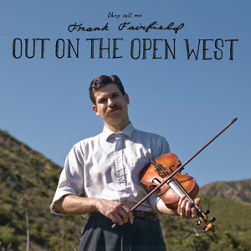 Frank Fairfield 'Out On The Open West' - Cargo Records UK