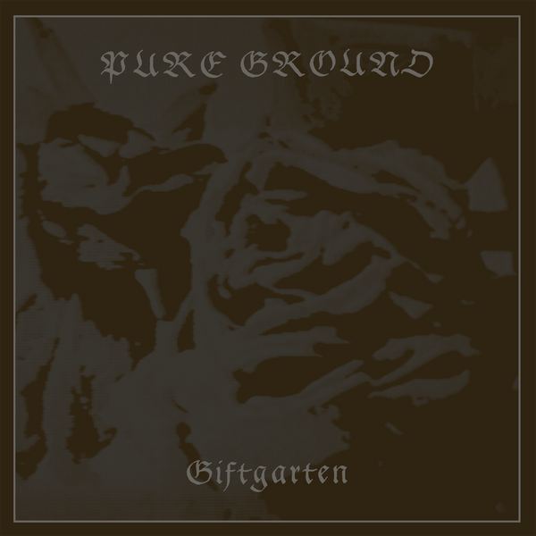 PURE GROUND 'Giftgarten' PRE-ORDER