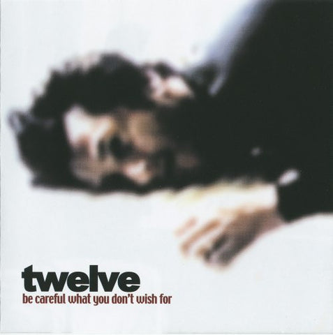 Twelve 'Be Careful What You Don't Wish For' - Cargo Records UK
